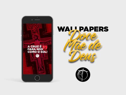 NOVIDADE: Wallpapers Doce Mãe de Deus – Santidade no celular!
